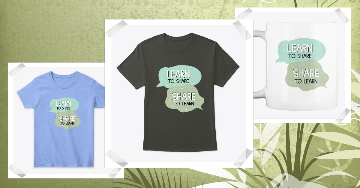 T-shirt Learn to share Share to learn