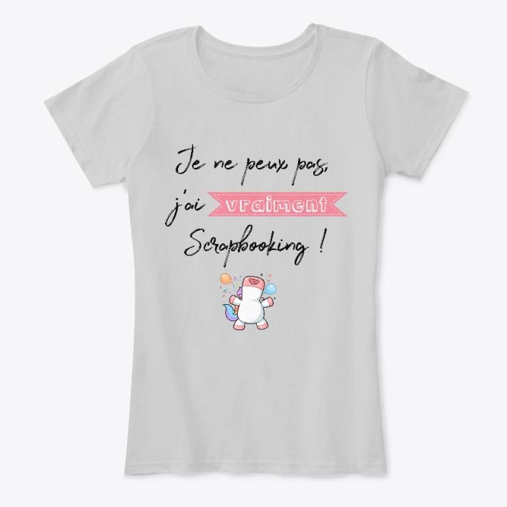 T-shirt Je ne peux pas, j'ai vraiment Scrapbooking !